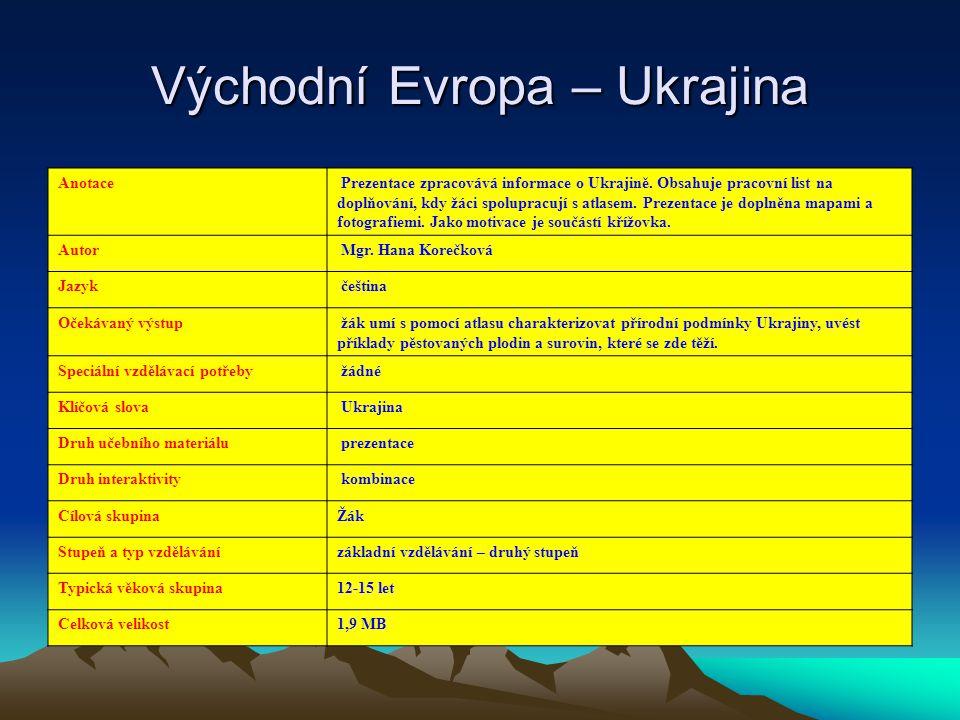 Východní Evropa – Ukrajina Anotace Prezentace zpracovává informace o Ukrajině. Obsahuje pracovní list na doplňování, kdy žáci spolupracují s atlasem.