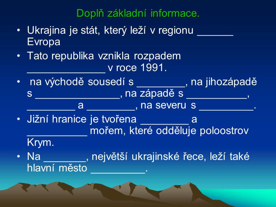 Doplň základní informace. Ukrajina je stát, který leží v regionu ______ Evropa Tato republika vznikla rozpadem _____________ v roce 1991. na východě s