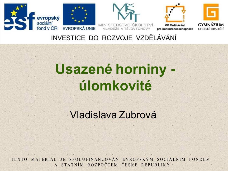 Usazené horniny - úlomkovité Vladislava Zubrová