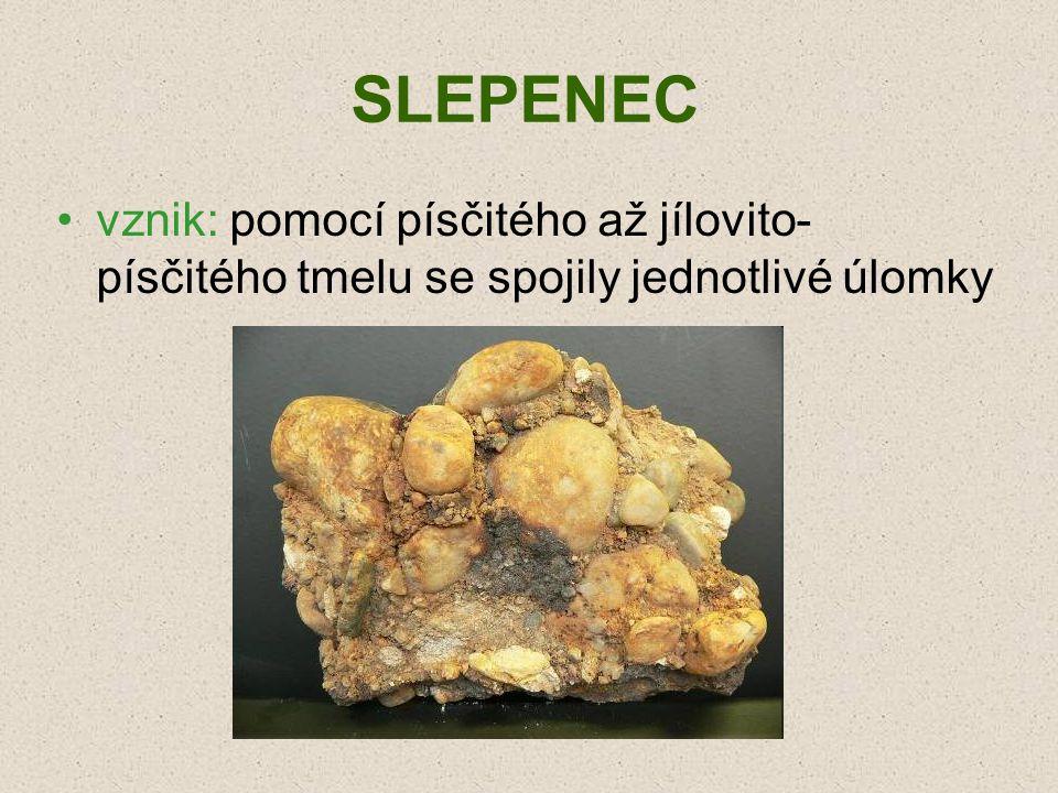 SLEPENEC vznik: pomocí písčitého až jílovito- písčitého tmelu se spojily jednotlivé úlomky