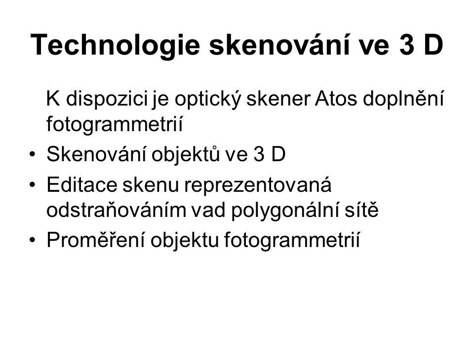 Technologie skenování ve 3 D K dispozici je optický skener Atos doplnění fotogrammetrií Skenování objektů ve 3 D Editace skenu reprezentovaná odstraňováním vad polygonální sítě Proměření objektu fotogrammetrií
