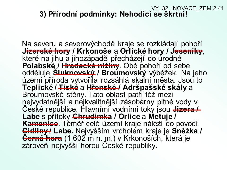 4) Roztřiďte hlavní přítoky Labe protékající Královéhradeckým krajem: levostrannépravostranné Úpa Orlice Metuje Cidlina VY_32_INOVACE_ZEM.2.41