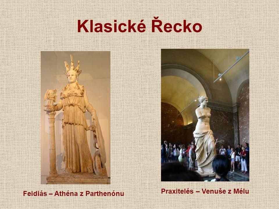 Klasické Řecko Feidiás – Athéna z Parthenónu Praxitelés – Venuše z Mélu