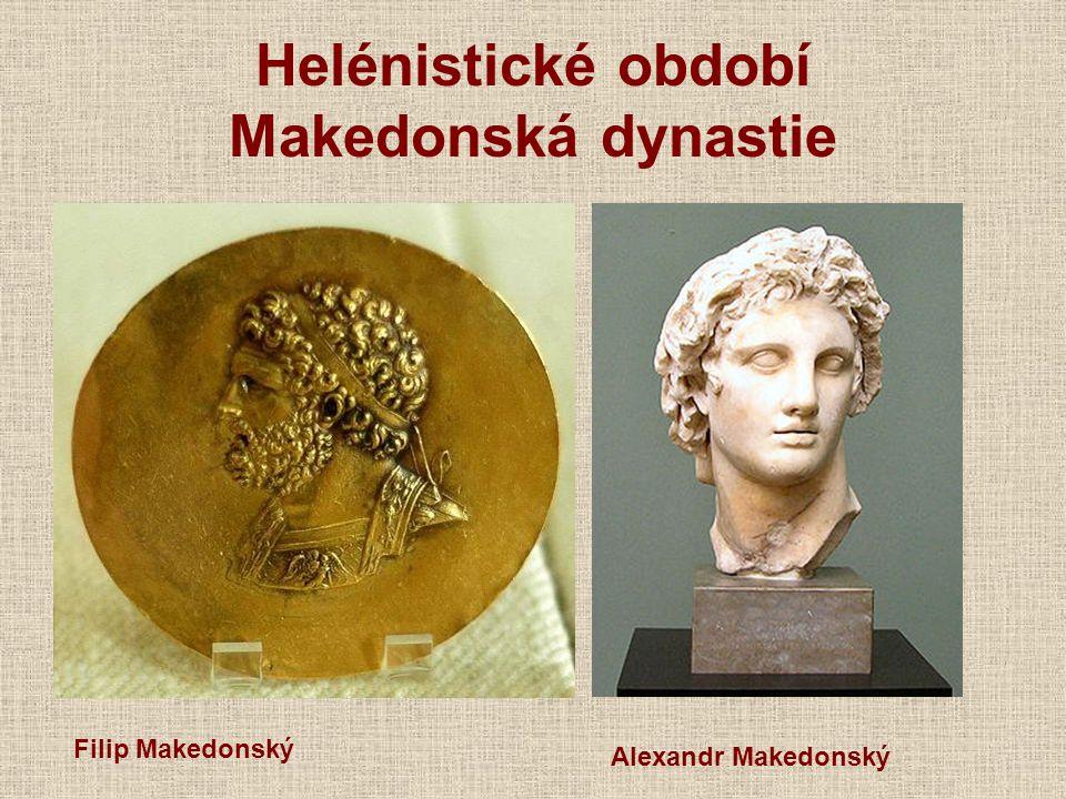 Helénistické období Makedonská dynastie Filip Makedonský Alexandr Makedonský