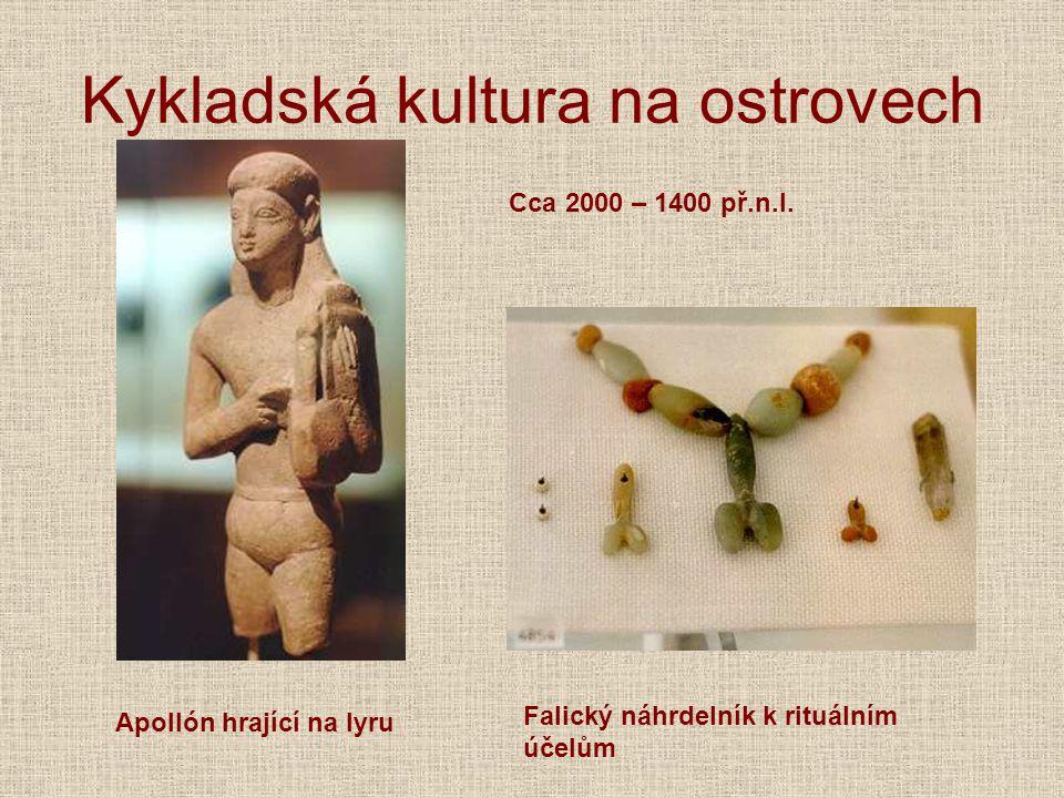 Kykladská kultura na ostrovech Apollón hrající na lyru Falický náhrdelník k rituálním účelům Cca 2000 – 1400 př.n.l.