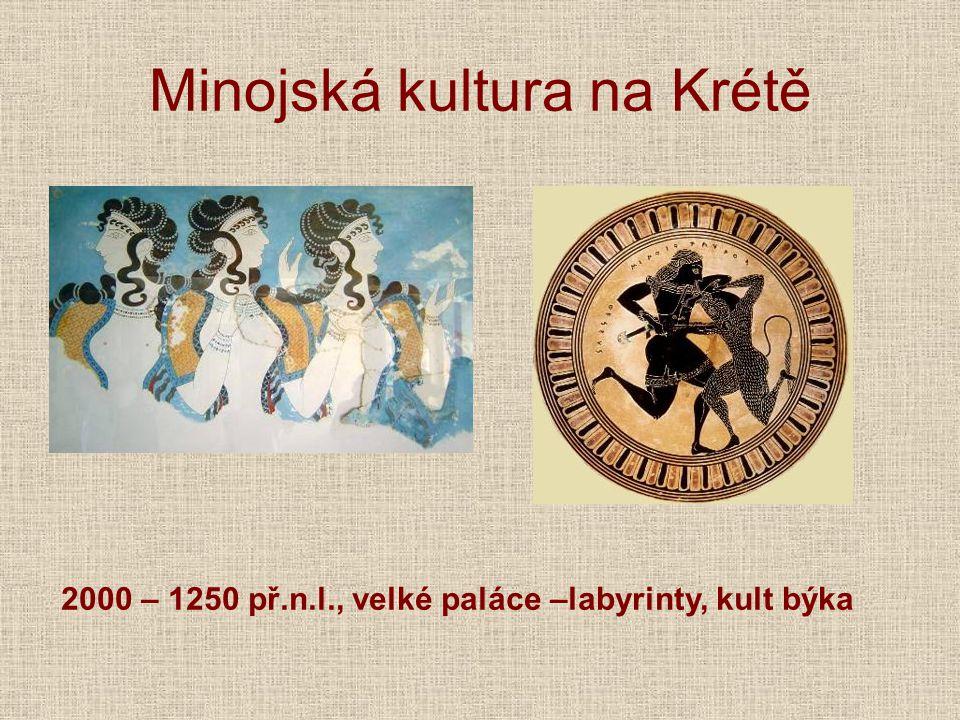 Minojská kultura na Krétě 2000 – 1250 př.n.l., velké paláce –labyrinty, kult býka