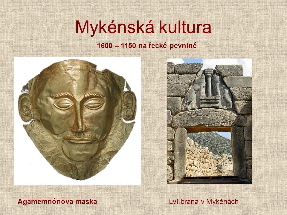 Mykénská kultura Agamemnónova maskaLví brána v Mykénách 1600 – 1150 na řecké pevnině