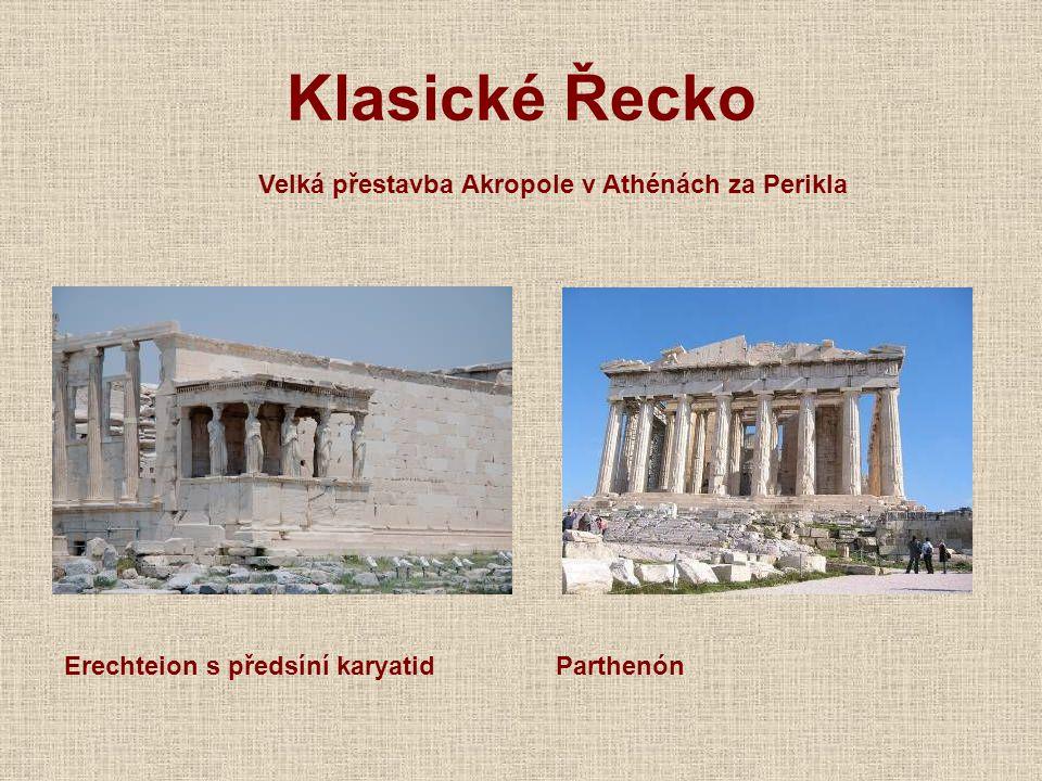 Klasické Řecko Velká přestavba Akropole v Athénách za Perikla Erechteion s předsíní karyatidParthenón