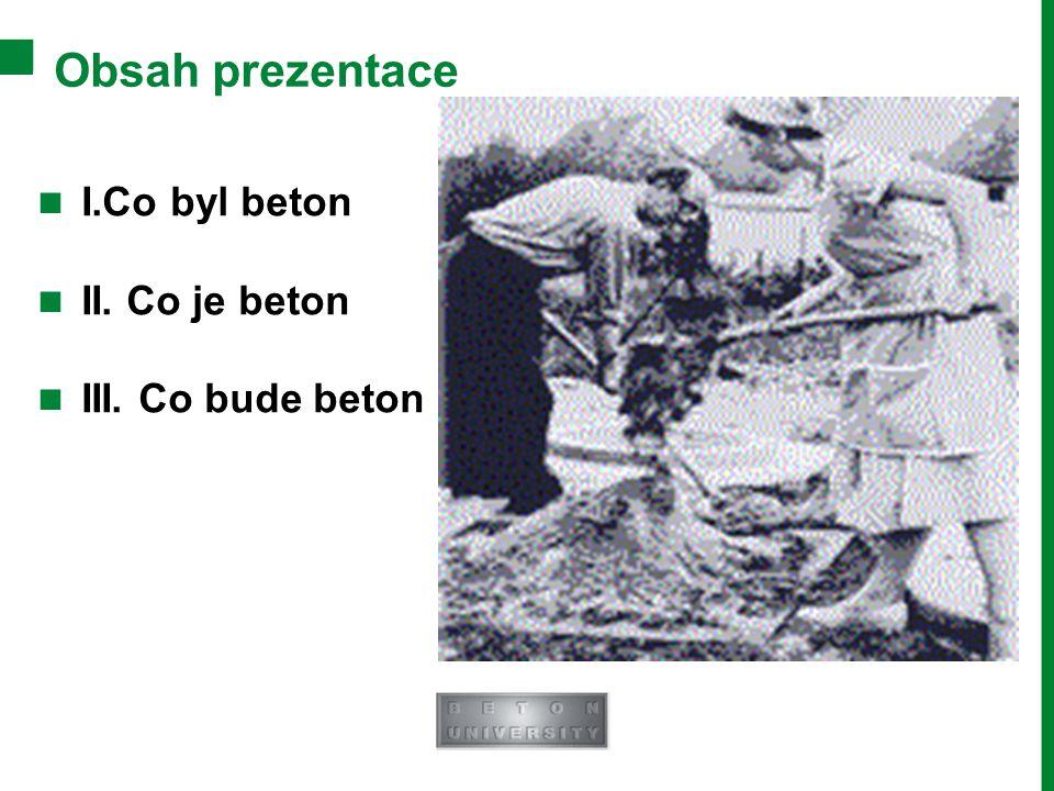 Obsah prezentace I.Co byl beton II. Co je beton III. Co bude beton