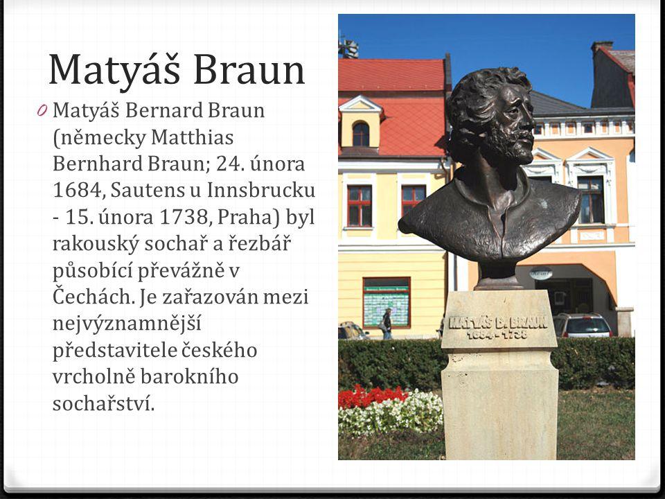 Matyáš Braun 0 Matyáš Bernard Braun (německy Matthias Bernhard Braun; 24. února 1684, Sautens u Innsbrucku - 15. února 1738, Praha) byl rakouský socha