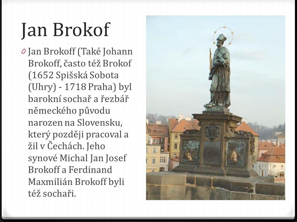 Jan Brokof 0 Jan Brokoff (Také Johann Brokoff, často též Brokof (1652 Spišská Sobota (Uhry) - 1718 Praha) byl barokní sochař a řezbář německého původu