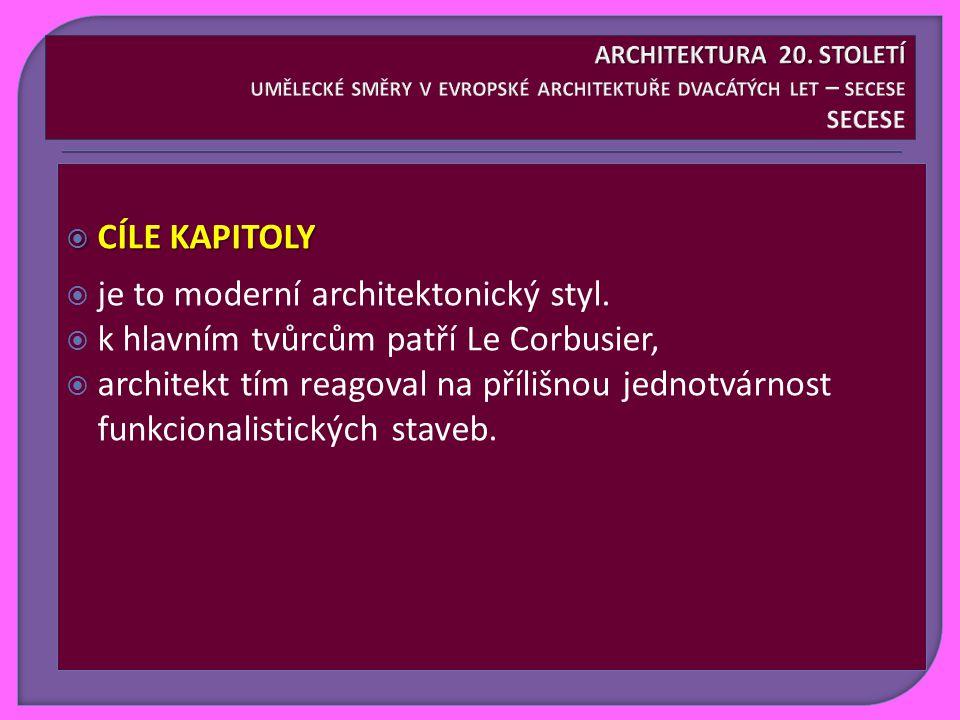  CÍLE KAPITOLY  je to moderní architektonický styl.