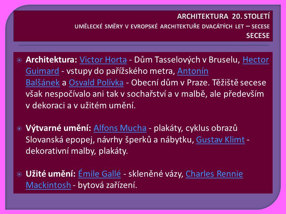  Architektura: Victor Horta - Dům Tasselových v Bruselu, Hector Guimard - vstupy do pařížského metra, Antonín Balšánek a Osvald Polívka - Obecní dům v Praze.