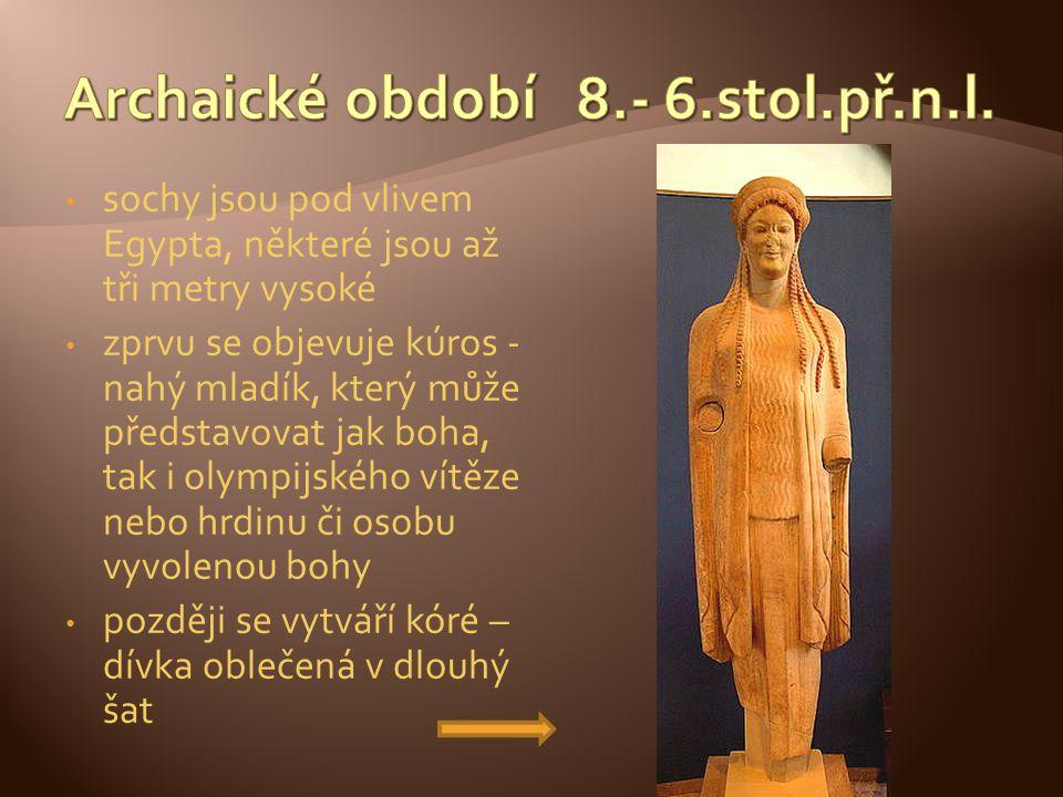 sochy jsou pod vlivem Egypta, některé jsou až tři metry vysoké zprvu se objevuje kúros - nahý mladík, který může představovat jak boha, tak i olympijs