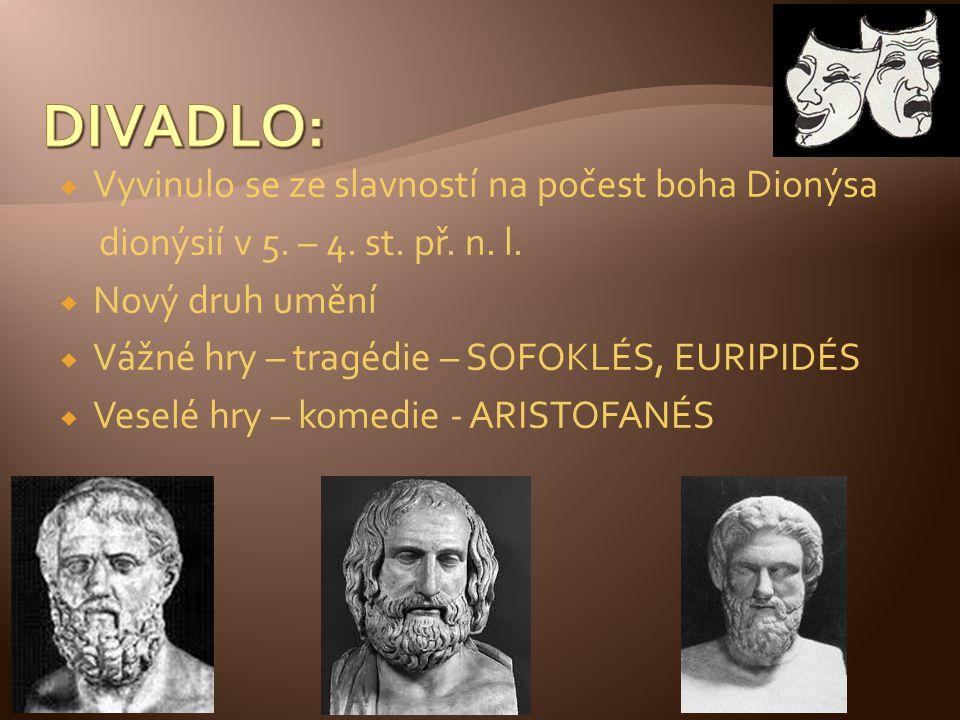 Vyvinulo se ze slavností na počest boha Dionýsa dionýsií v 5. – 4. st. př. n. l.  Nový druh umění  Vážné hry – tragédie – SOFOKLÉS, EURIPIDÉS  Ve