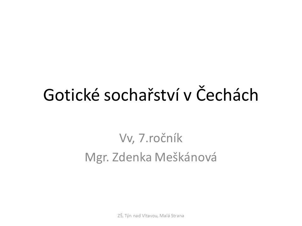 Gotické sochařství v Čechách Vv, 7.ročník Mgr. Zdenka Meškánová ZŠ, Týn nad Vltavou, Malá Strana