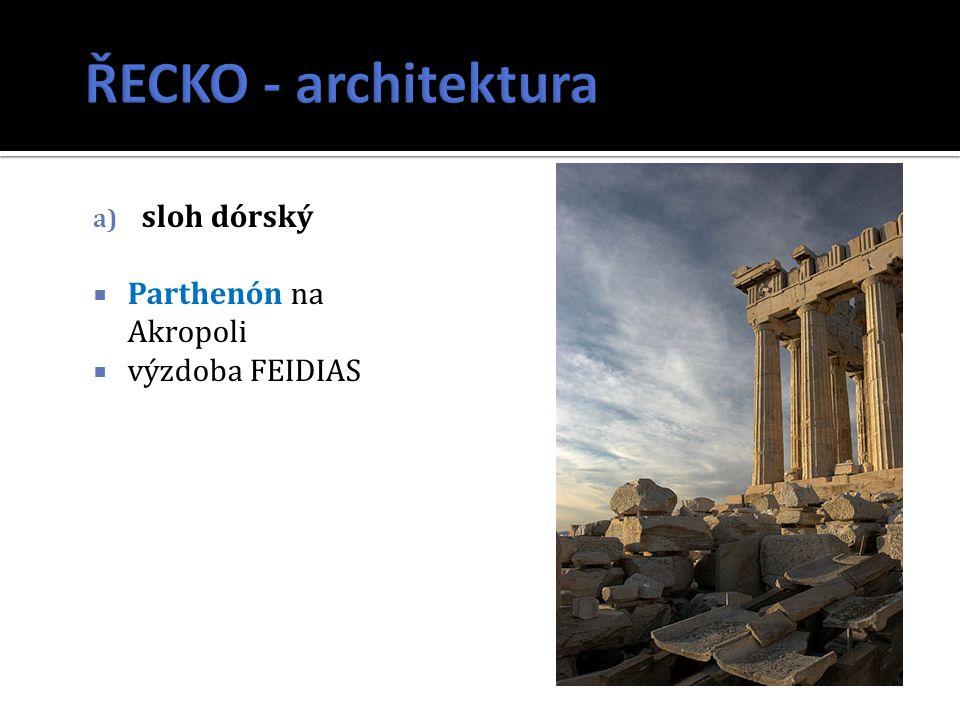 a) sloh dórský  Parthenón na Akropoli  výzdoba FEIDIAS