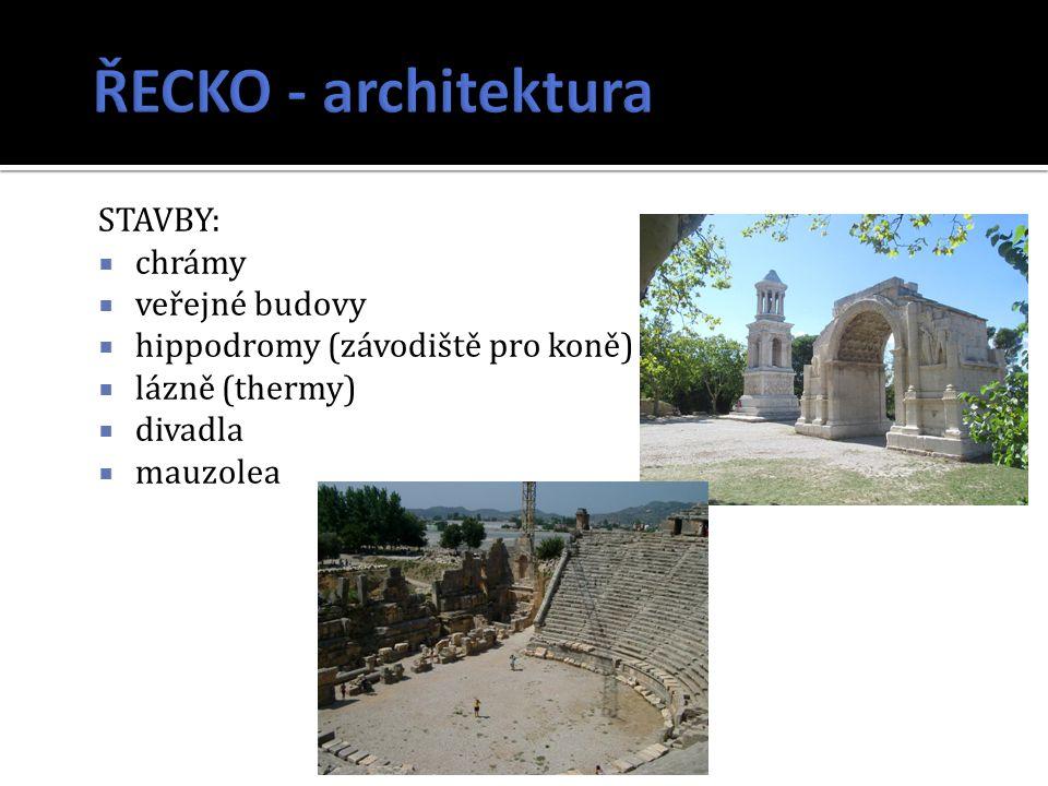 STAVBY:  chrámy  veřejné budovy  hippodromy (závodiště pro koně)  lázně (thermy)  divadla  mauzolea