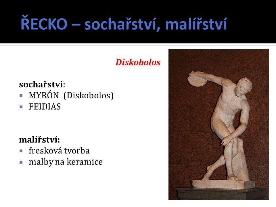 Diskobolos sochařství:  MYRÓN (Diskobolos)  FEIDIAS malířství:  fresková tvorba  malby na keramice