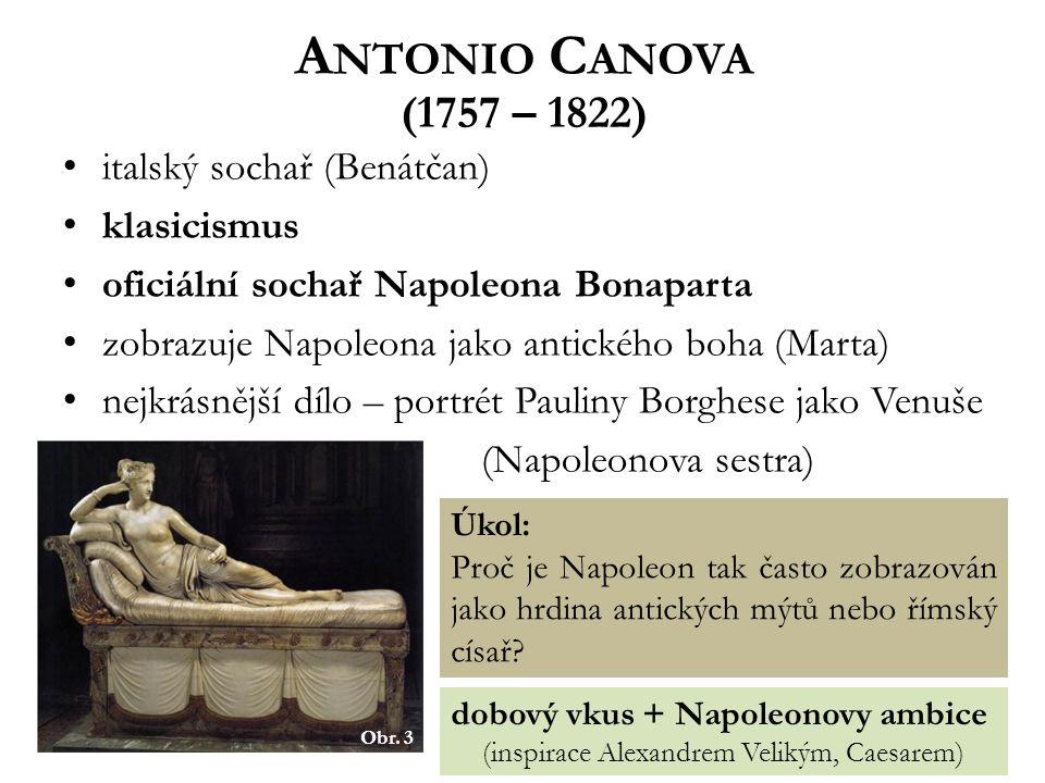A NTONIO C ANOVA (1757 – 1822) italský sochař (Benátčan) klasicismus oficiální sochař Napoleona Bonaparta zobrazuje Napoleona jako antického boha (Mar