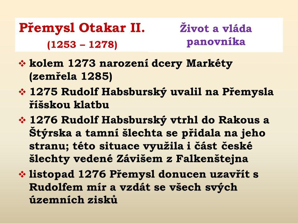 Přemysl Otakar II. Život a vláda panovníka (1253 – 1278)  1260 rozvod s Markétou Babenberskou  1261 sňatek s Kunhutou Uherskou  prosinec 1261 korun