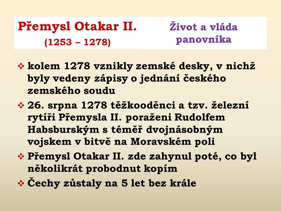 Přemysl Otakar II. Život a vláda panovníka (1253 – 1278)  kolem 1273 narození dcery Markéty (zemřela 1285)  1275 Rudolf Habsburský uvalil na Přemysl