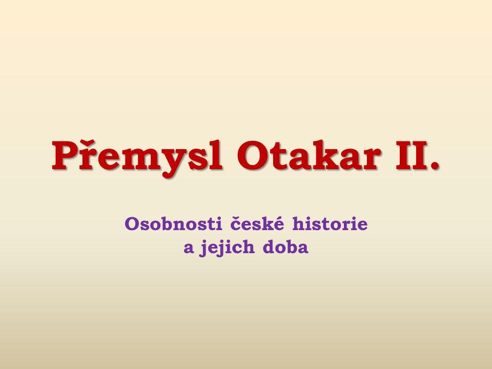 Přemysl Otakar II. Osobnosti české historie a jejich doba