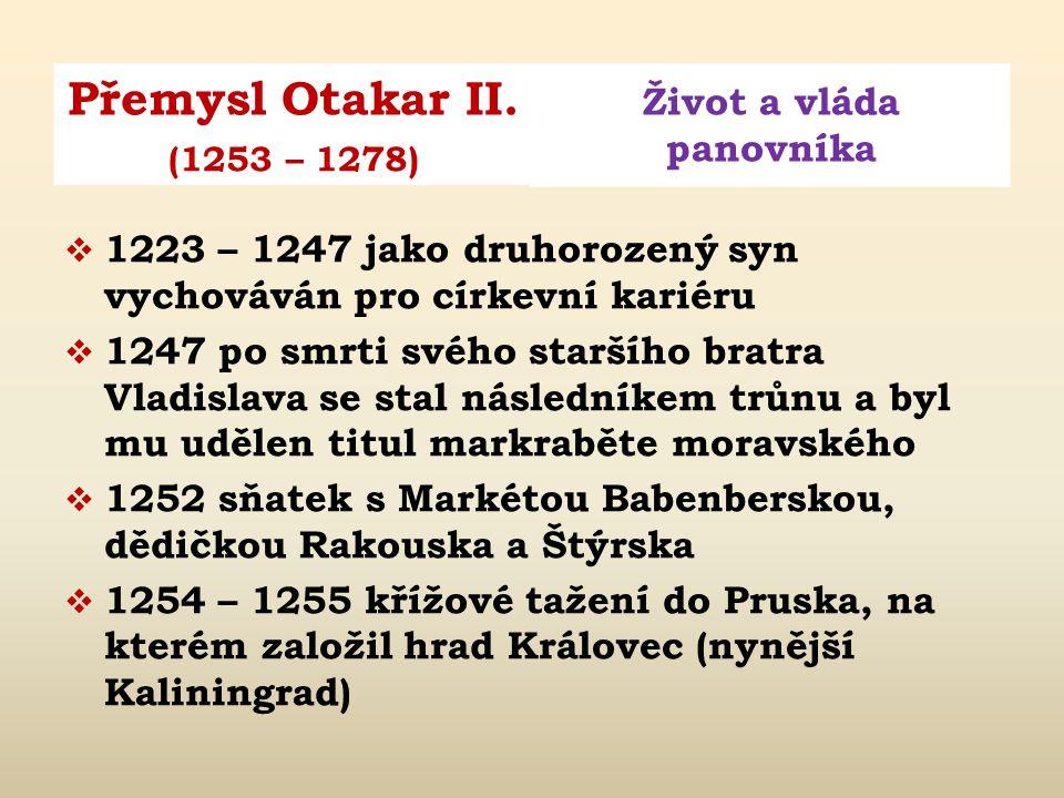Přemysl Otakar II. Život a vláda panovníka (1253 – 1278)  narozen 1223 a pokřtěn jménem Přemysl Otakar  rodiče: král Václav I. a Kunhuta Štaufská 