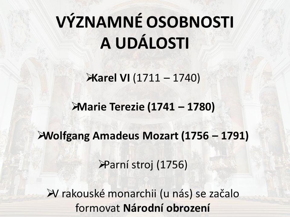VÝZNAMNÉ OSOBNOSTI A UDÁLOSTI  Karel VI (1711 – 1740)  Marie Terezie (1741 – 1780)  Wolfgang Amadeus Mozart (1756 – 1791)  Parní stroj (1756)  V
