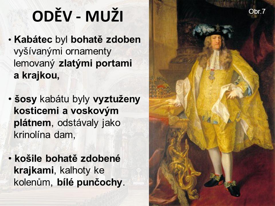 ODĚV - MUŽI Kabátec byl bohatě zdoben vyšívanými ornamenty lemovaný zlatými portami a krajkou, šosy kabátu byly vyztuženy kosticemi a voskovým plátnem