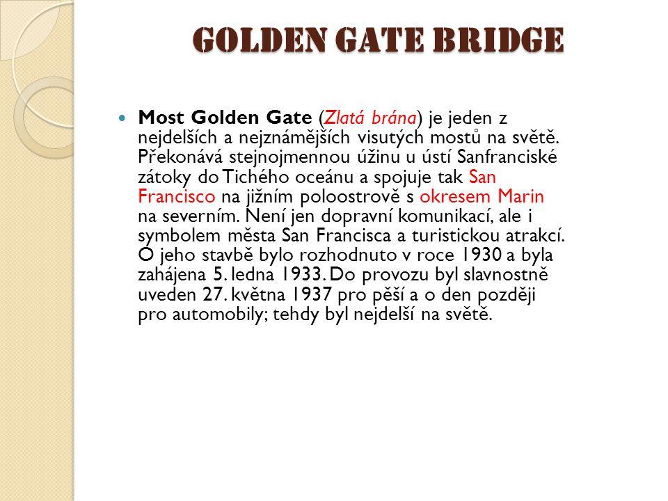 Golden Gate Bridge Most Golden Gate (Zlatá brána) je jeden z nejdelších a nejznámějších visutých mostů na světě. Překonává stejnojmennou úžinu u ústí