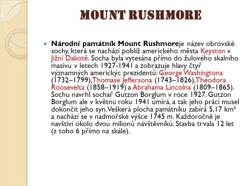 Mount Rushmore Národní památník Mount Rushmoreje název obrovské sochy, která se nachází poblíž amerického města Keyston v Jižní Dakotě.