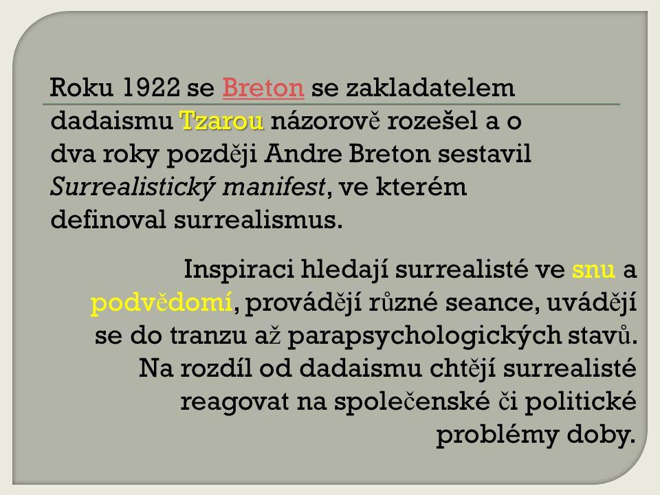 Tzarou Roku 1922 se Breton se zakladatelem dadaismu Tzarou názorov ě rozešel a o dva roky pozd ě ji Andre Breton sestavil Surrealistický manifest, ve