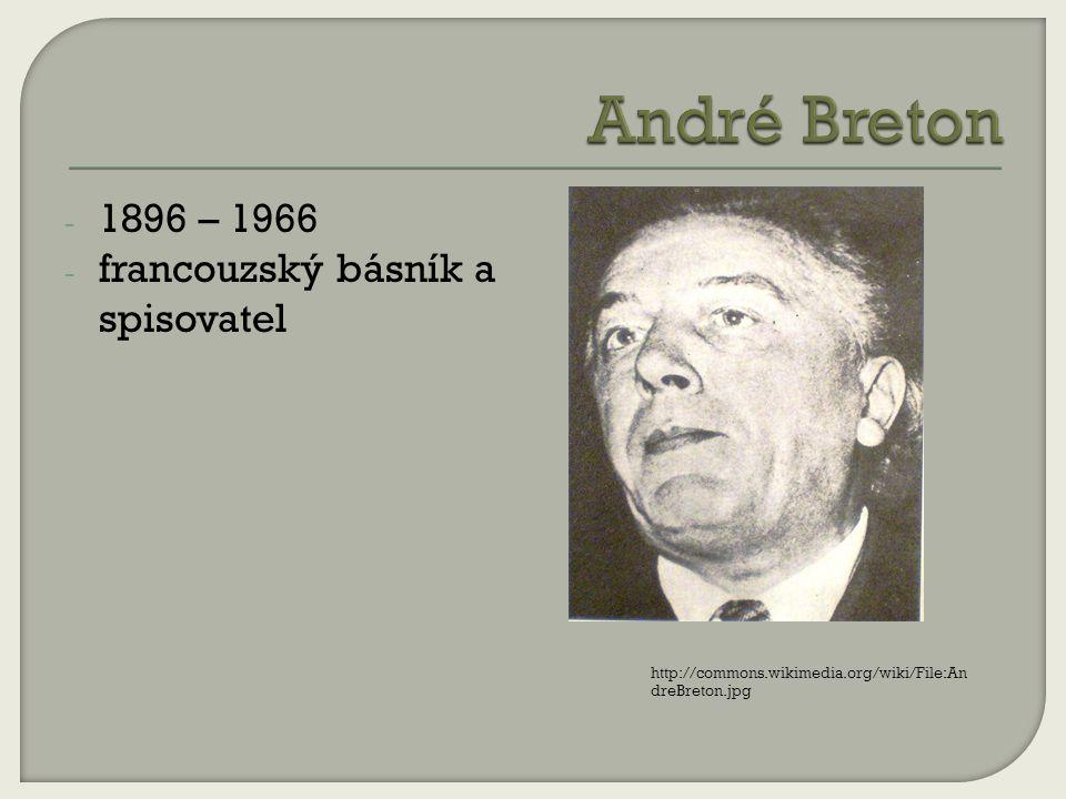 - 1896 – 1966 - francouzský básník a spisovatel http://commons.wikimedia.org/wiki/File:An dreBreton.jpg