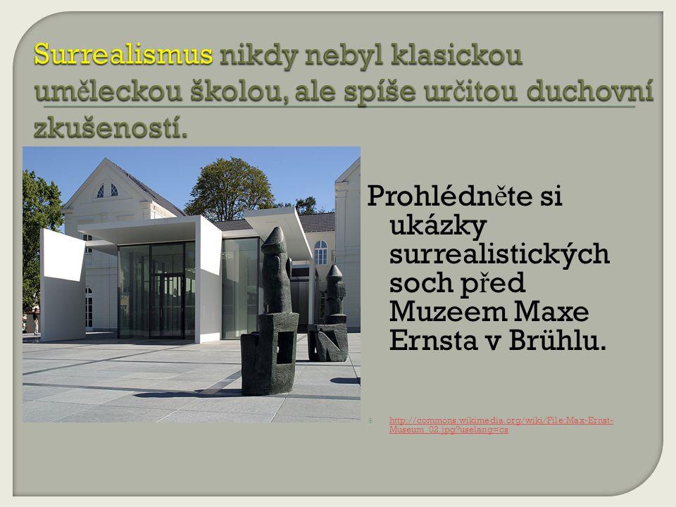 Prohlédn ě te si ukázky surrealistických soch p ř ed Muzeem Maxe Ernsta v Brühlu.  http://commons.wikimedia.org/wiki/File:Max-Ernst- Museum_02.jpg?us