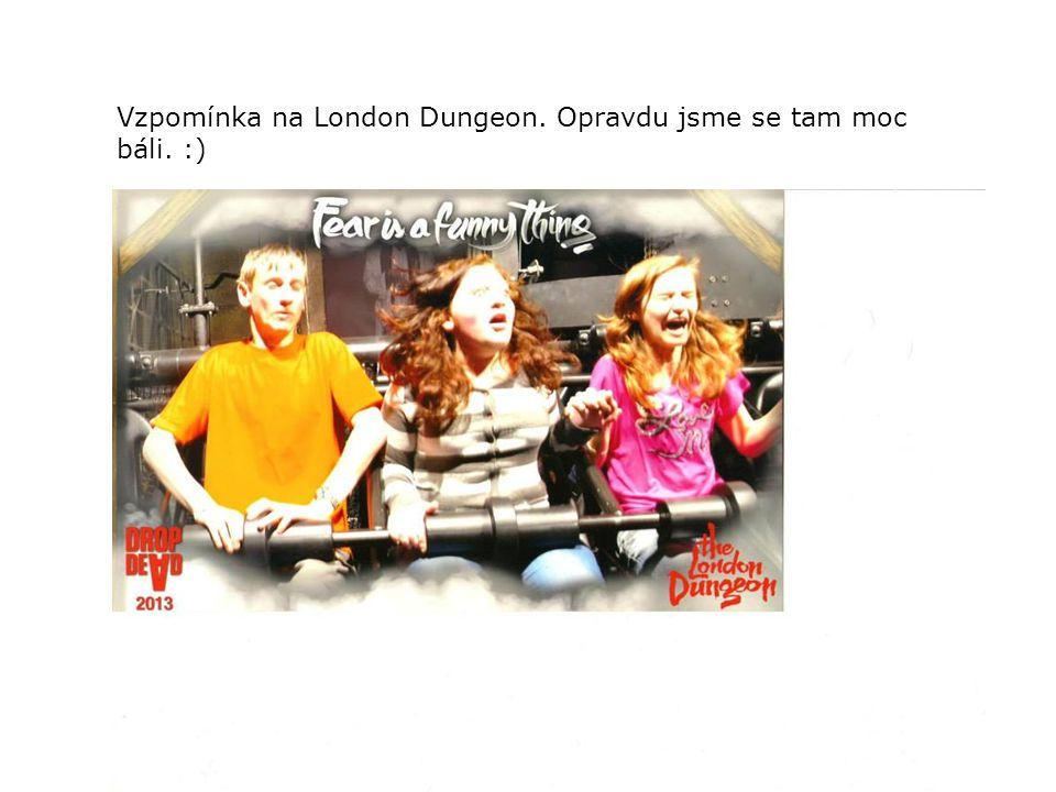 Vzpomínka na London Dungeon. Opravdu jsme se tam moc báli. :)