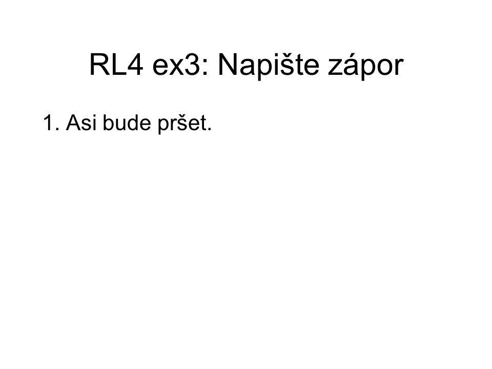 RL4 ex3: Napište zápor 1. Asi bude pršet.