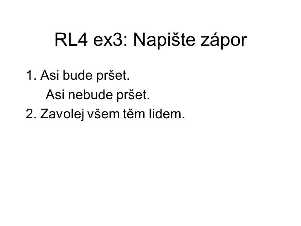 RL4 ex3: Napište zápor 1. Asi bude pršet. Asi nebude pršet. 2. Zavolej všem těm lidem.