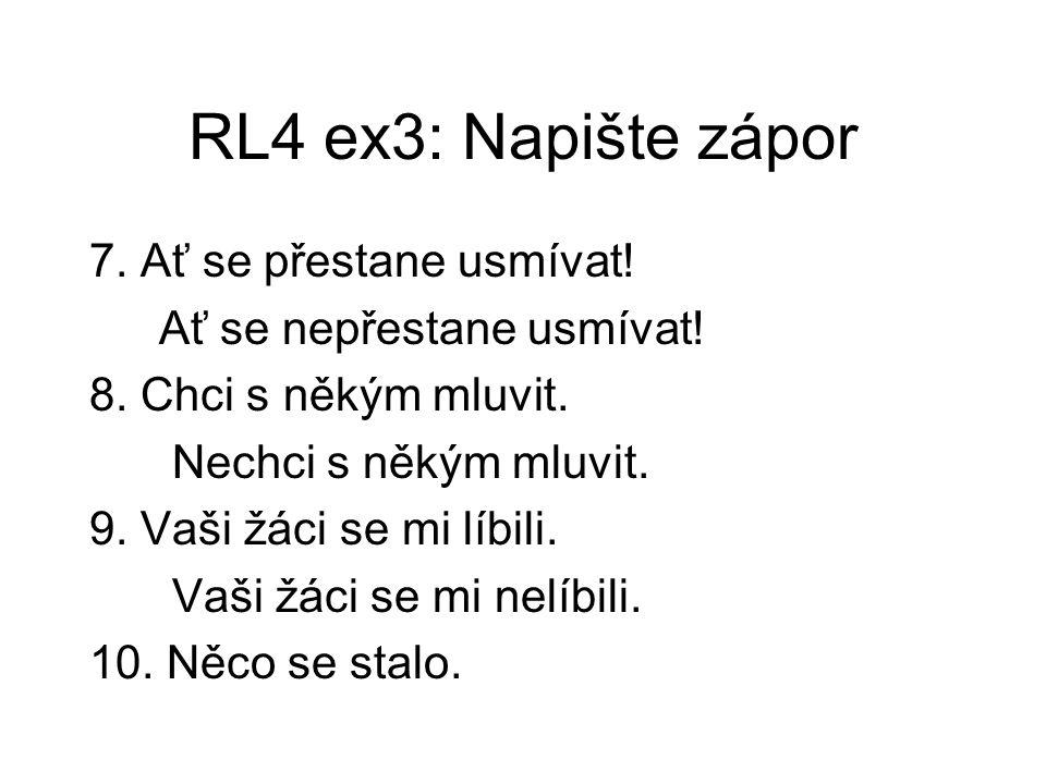 RL4 ex3: Napište zápor 7. Ať se přestane usmívat.