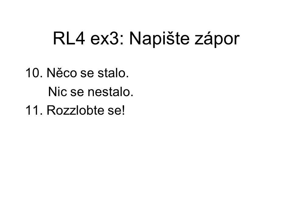 RL4 ex3: Napište zápor 10. Něco se stalo. Nic se nestalo. 11. Rozzlobte se!