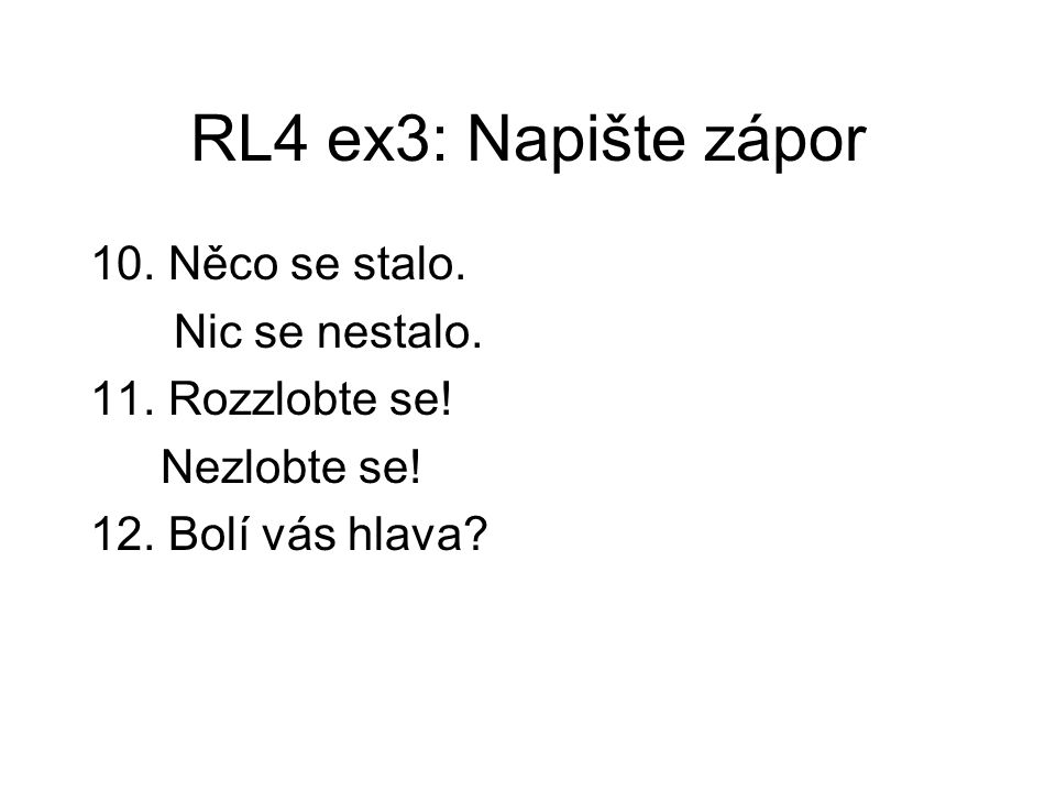 RL4 ex3: Napište zápor 10. Něco se stalo. Nic se nestalo.