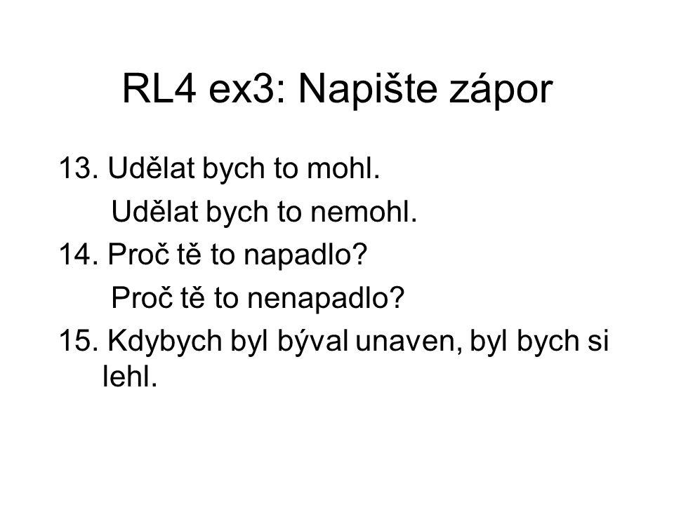 RL4 ex3: Napište zápor 13. Udělat bych to mohl. Udělat bych to nemohl.