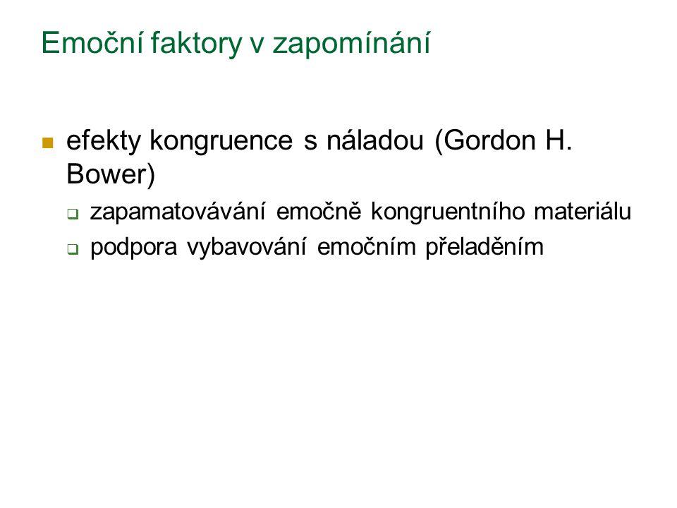 Emoční faktory v zapomínání efekty kongruence s náladou (Gordon H. Bower)  zapamatovávání emočně kongruentního materiálu  podpora vybavování emočním