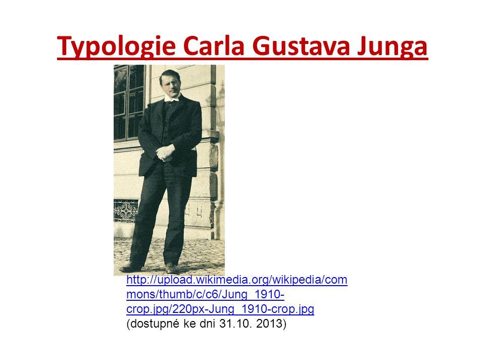 Typologie Carla Gustava Junga http://upload.wikimedia.org/wikipedia/com mons/thumb/c/c6/Jung_1910- crop.jpg/220px-Jung_1910-crop.jpg http://upload.wik