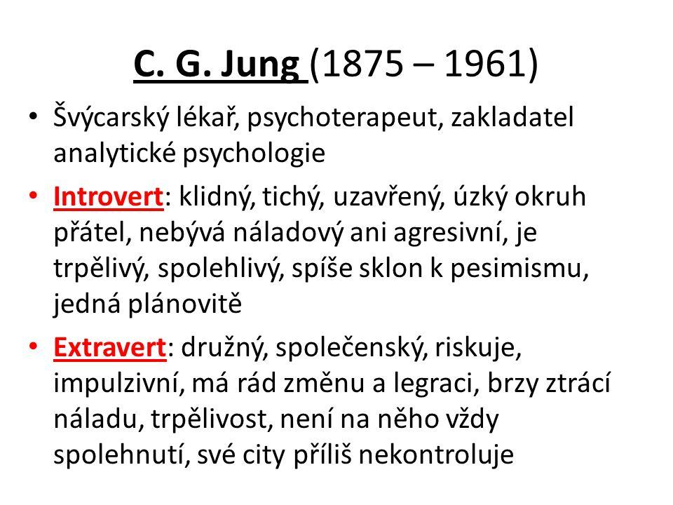C. G. Jung (1875 – 1961) Švýcarský lékař, psychoterapeut, zakladatel analytické psychologie Introvert: klidný, tichý, uzavřený, úzký okruh přátel, neb