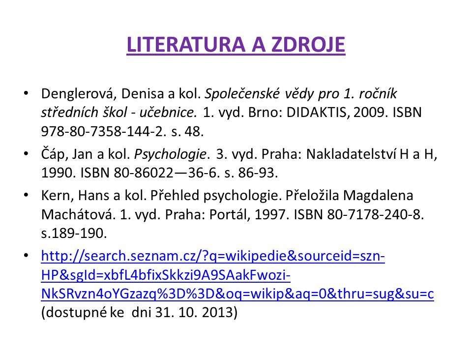 LITERATURA A ZDROJE Denglerová, Denisa a kol. Společenské vědy pro 1. ročník středních škol - učebnice. 1. vyd. Brno: DIDAKTIS, 2009. ISBN 978-80-7358