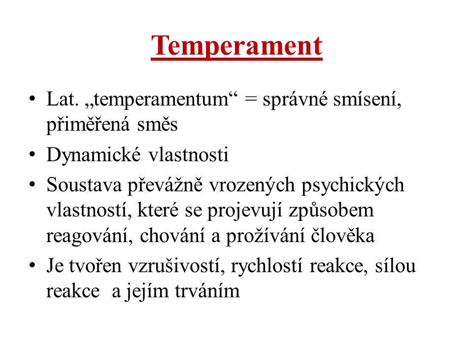 """Temperament Lat. """"temperamentum"""" = správné smísení, přiměřená směs Dynamické vlastnosti Soustava převážně vrozených psychických vlastností, které se p"""