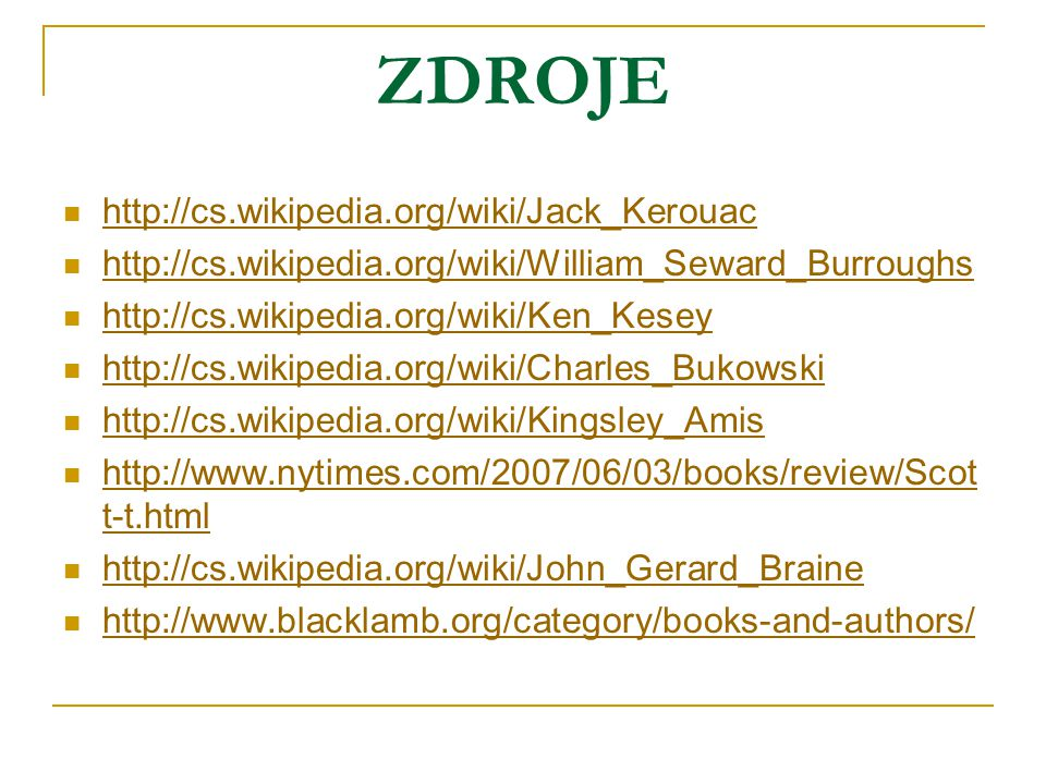 ZDROJE http://cs.wikipedia.org/wiki/Jack_Kerouac http://cs.wikipedia.org/wiki/William_Seward_Burroughs http://cs.wikipedia.org/wiki/Ken_Kesey http://c