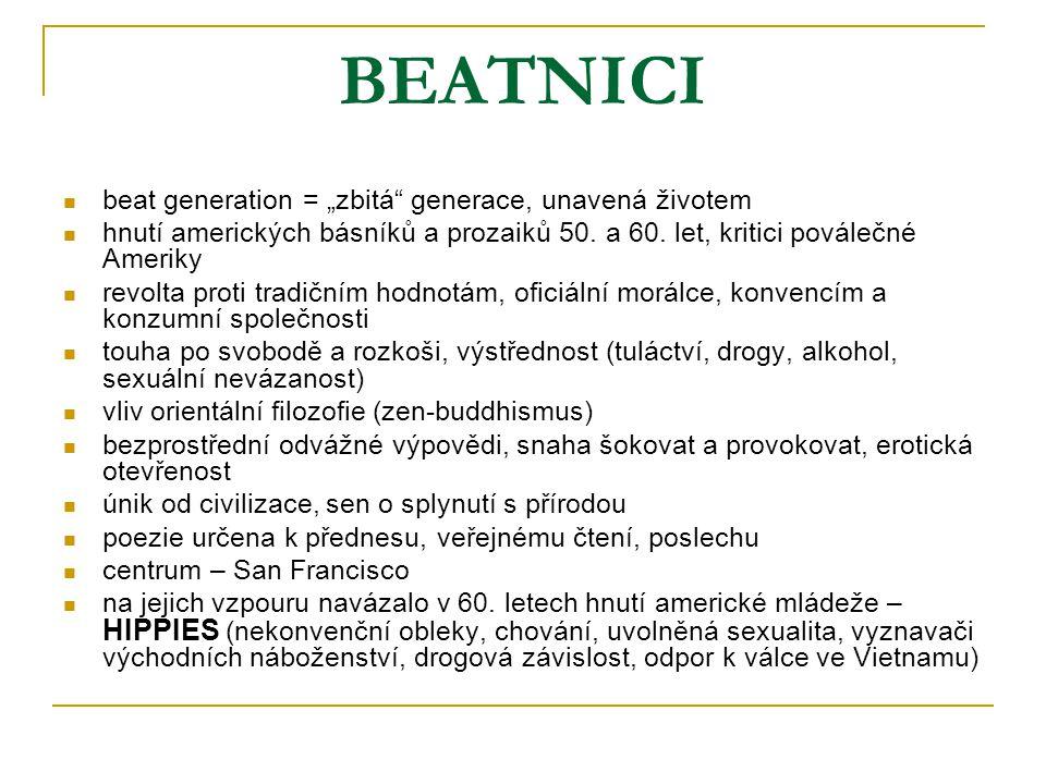 """BEATNICI beat generation = """"zbitá"""" generace, unavená životem hnutí amerických básníků a prozaiků 50. a 60. let, kritici poválečné Ameriky revolta prot"""
