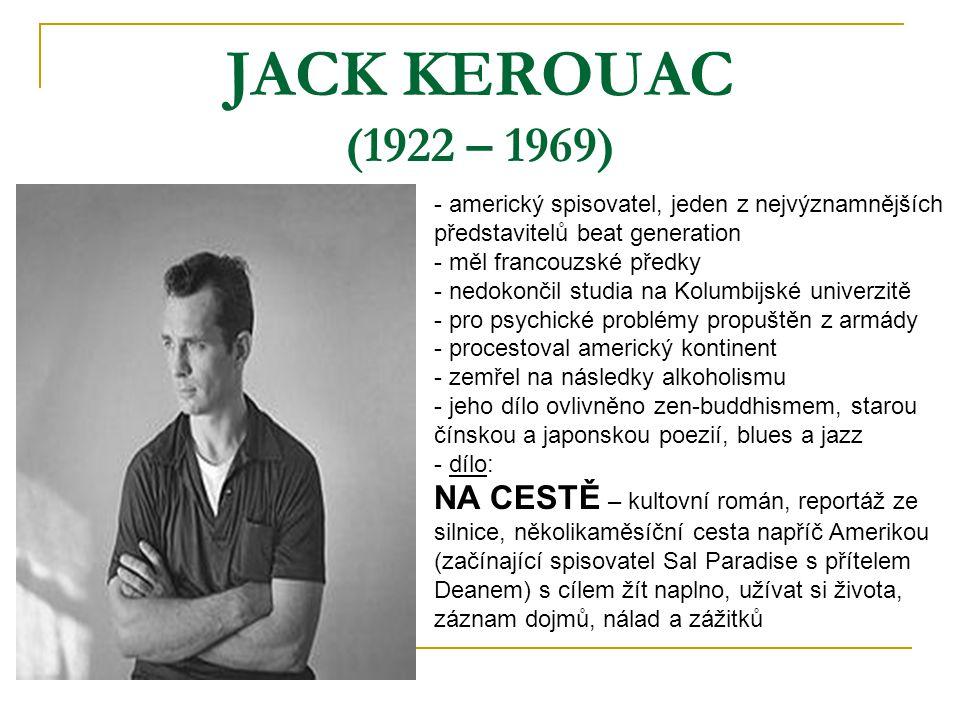 JACK KEROUAC (1922 – 1969) - americký spisovatel, jeden z nejvýznamnějších představitelů beat generation - měl francouzské předky - nedokončil studia
